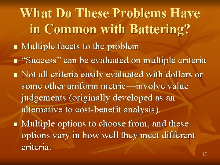 What Do These Problems Have in Common with Battering? n n Multiple facets to