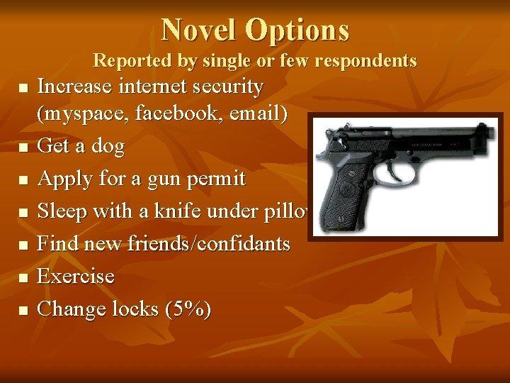 Novel Options Reported by single or few respondents n n n n Increase internet
