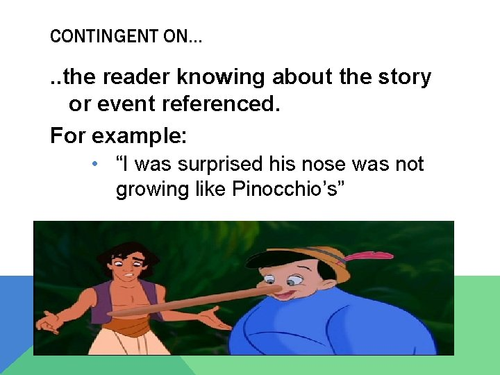 CONTINGENT ON… . . the reader knowing about the story or event referenced. For
