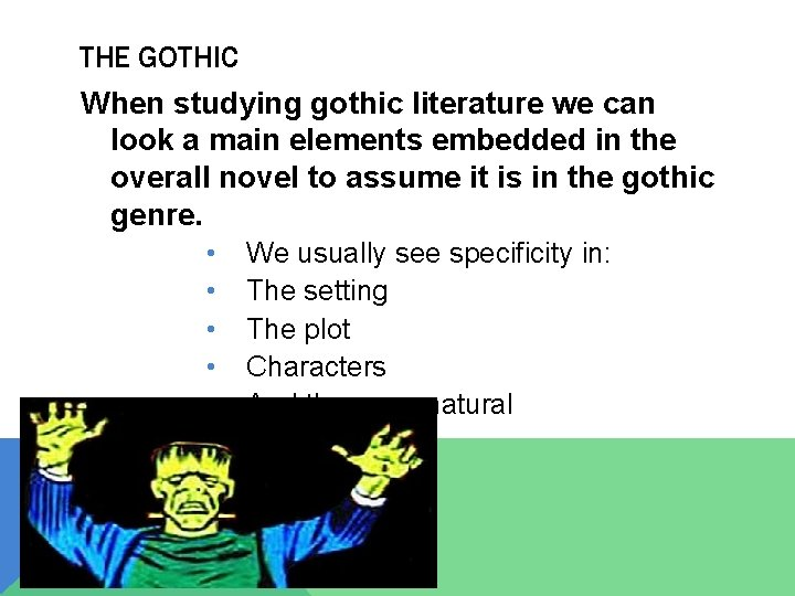 THE GOTHIC When studying gothic literature we can look a main elements embedded in