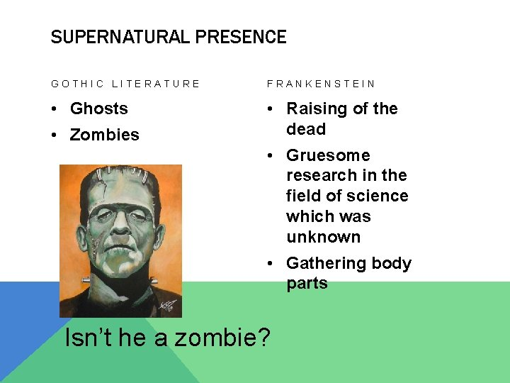 SUPERNATURAL PRESENCE GOTHIC LITERATURE FRANKENSTEIN • Ghosts • Raising of the dead • Zombies