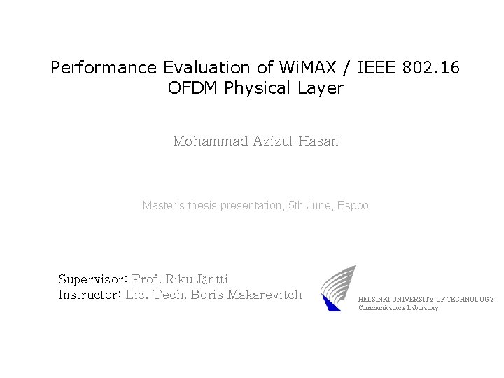 Performance Evaluation of Wi. MAX / IEEE 802. 16 OFDM Physical Layer Mohammad Azizul