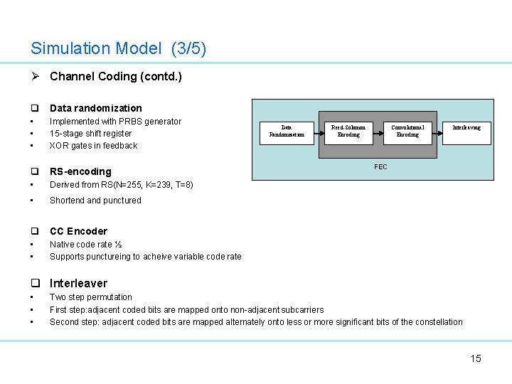 Simulation Model (3/5) Ø Channel Coding (contd. ) q Data randomization • • •