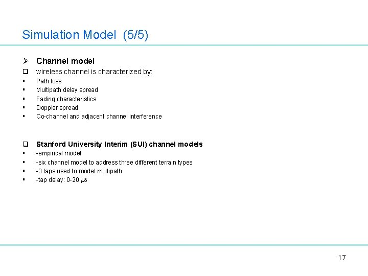 Simulation Model (5/5) Ø Channel model q wireless channel is characterized by: § §