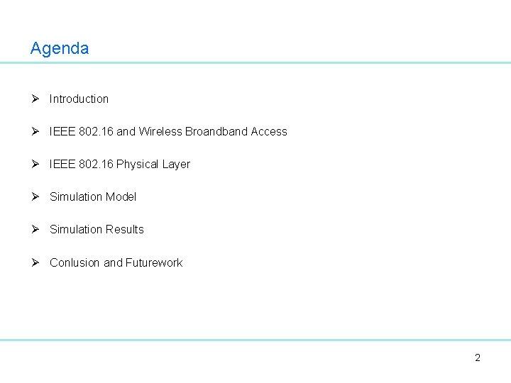 Agenda Ø Introduction Ø IEEE 802. 16 and Wireless Broandband Access Ø IEEE 802.