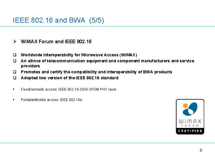 IEEE 802. 16 and BWA (5/5) Ø Wi. MAX Forum and IEEE 802. 16