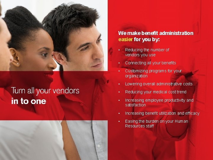 We make benefit administration easier for you by: • Reducing the number of vendors