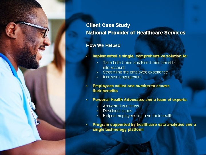 Client Case Study National Provider of Healthcare Services How We Helped • Implemented a