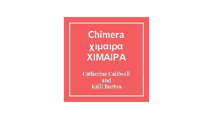 Chimera χιμαιρα ΧΙΜΑΙΡΑ Catherine Caldwell and Kalli Burton