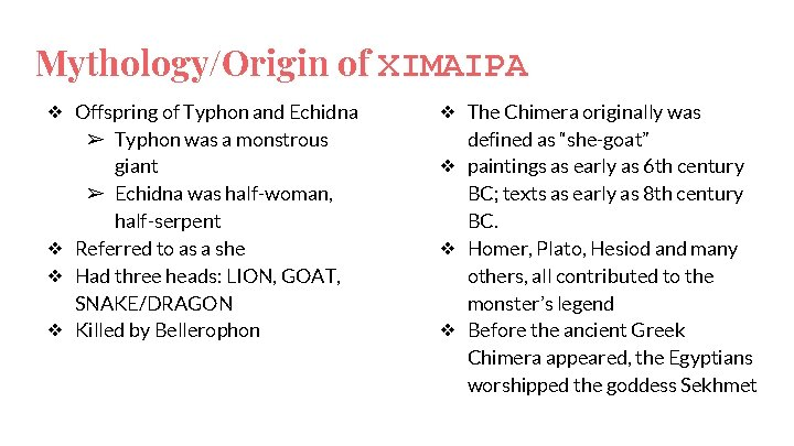 Mythology/Origin of ΧΙΜΑΙΡΑ ❖ Offspring of Typhon and Echidna ➢ Typhon was a monstrous