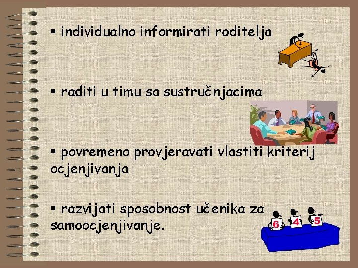 § individualno informirati roditelja § raditi u timu sa sustručnjacima § povremeno provjeravati vlastiti