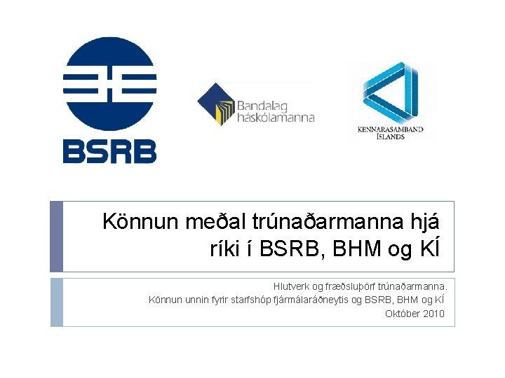Könnun meðal trúnaðarmanna hjá ríki í BSRB, BHM og KÍ Hlutverk og fræðsluþörf trúnaðarmanna.