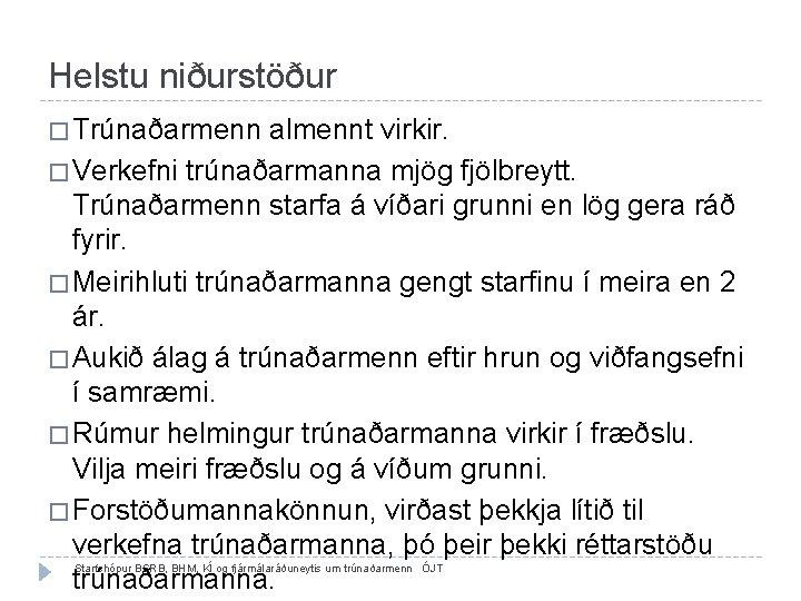 Helstu niðurstöður � Trúnaðarmenn almennt virkir. � Verkefni trúnaðarmanna mjög fjölbreytt. Trúnaðarmenn starfa á