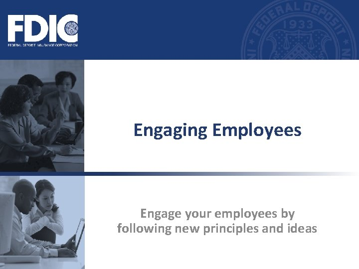 Engaging Employees Engage your employees by following new principles and ideas