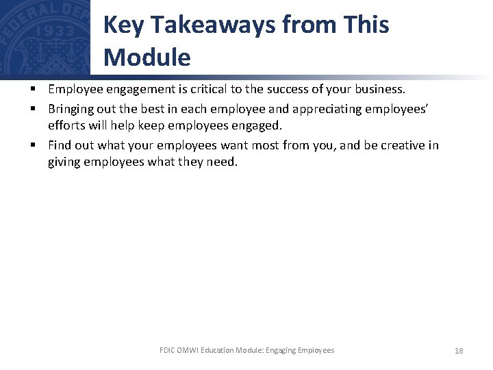 Key Takeaways from This Module § Employee engagement is critical to the success of