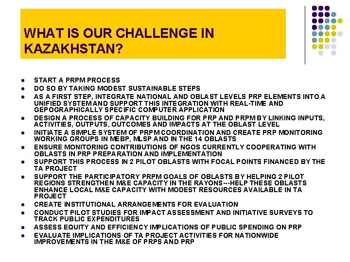 WHAT IS OUR CHALLENGE IN KAZAKHSTAN? l l l START A PRPM PROCESS DO