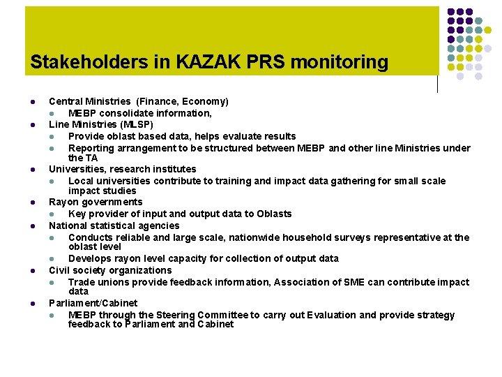 Stakeholders in KAZAK PRS monitoring l l l l Central Ministries (Finance, Economy) l
