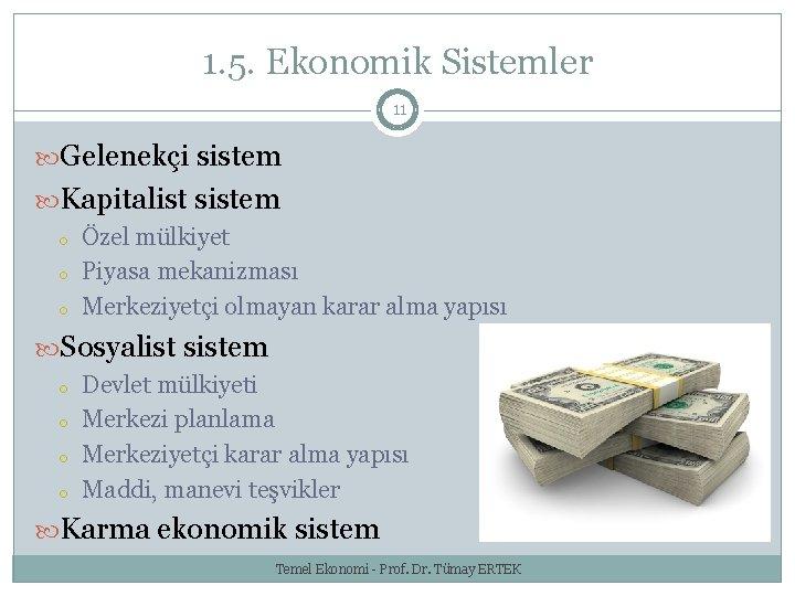 1. 5. Ekonomik Sistemler 11 Gelenekçi sistem Kapitalist sistem o o o Özel mülkiyet