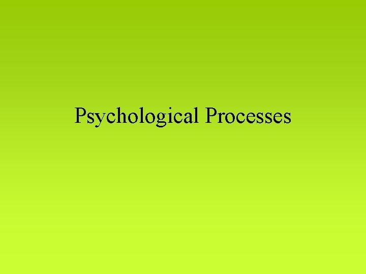 Psychological Processes