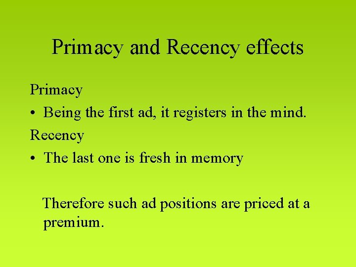 Primacy and Recency effects Primacy • Being the first ad, it registers in the