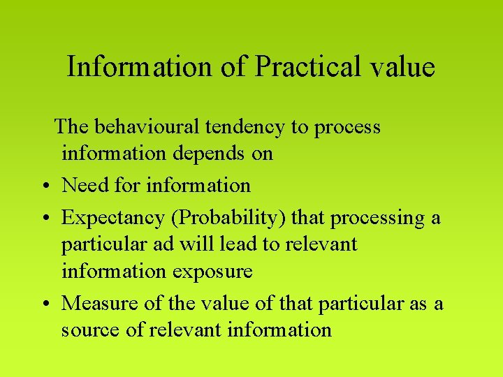Information of Practical value The behavioural tendency to process information depends on • Need