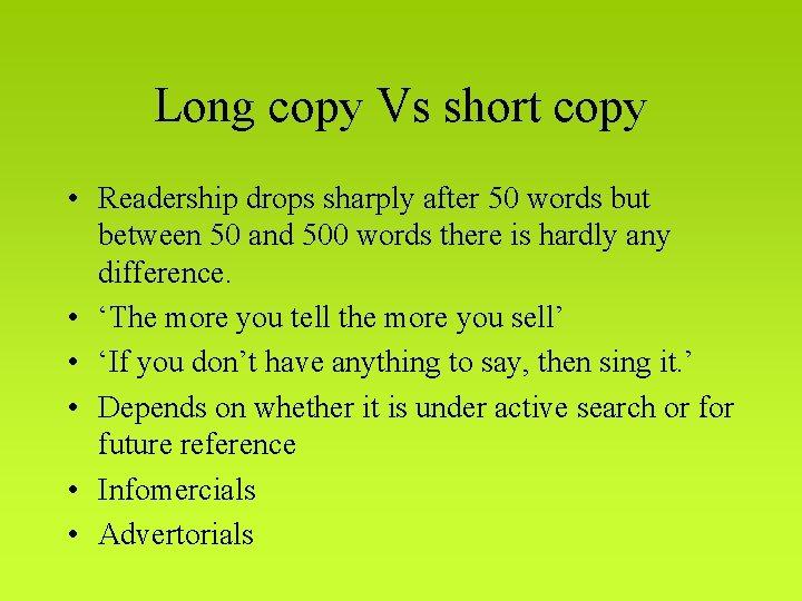 Long copy Vs short copy • Readership drops sharply after 50 words but between