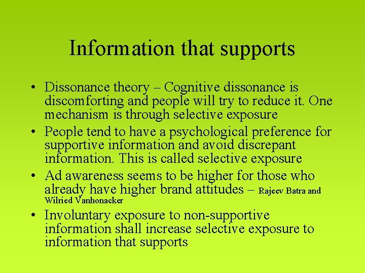 Information that supports • Dissonance theory – Cognitive dissonance is discomforting and people will