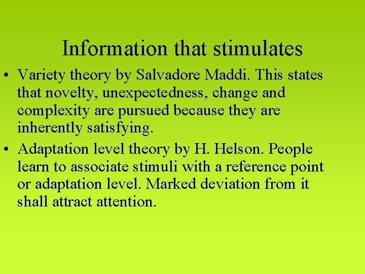 Information that stimulates • Variety theory by Salvadore Maddi. This states that novelty, unexpectedness,