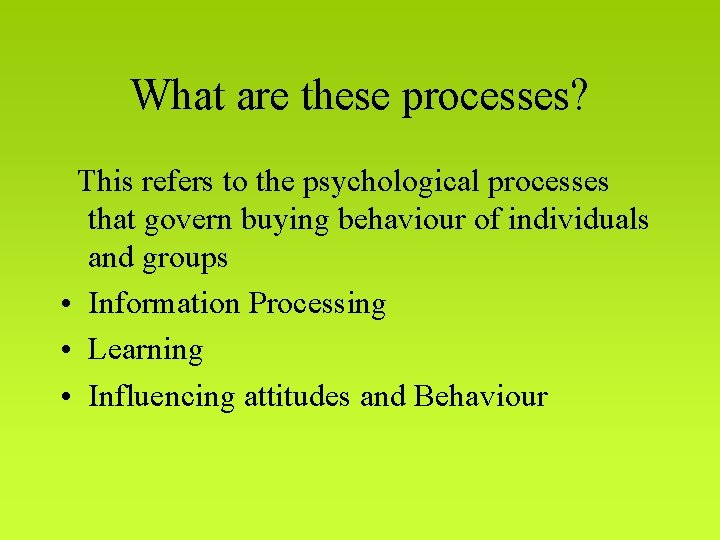 What are these processes? This refers to the psychological processes that govern buying behaviour