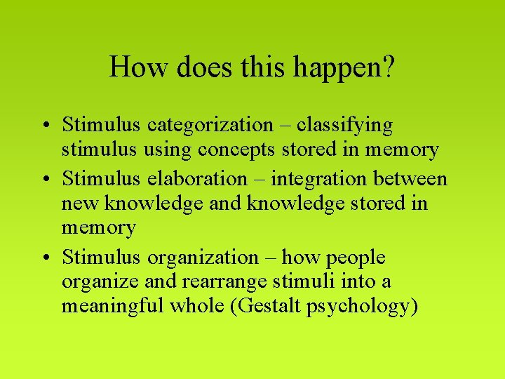 How does this happen? • Stimulus categorization – classifying stimulus using concepts stored in