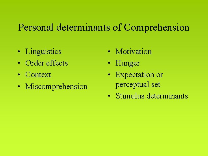 Personal determinants of Comprehension • • Linguistics Order effects Context Miscomprehension • Motivation •