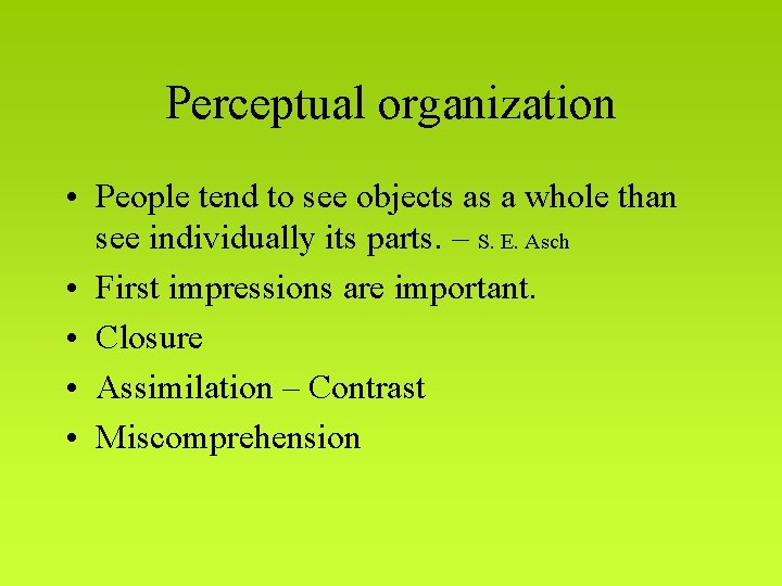 Perceptual organization • People tend to see objects as a whole than see individually