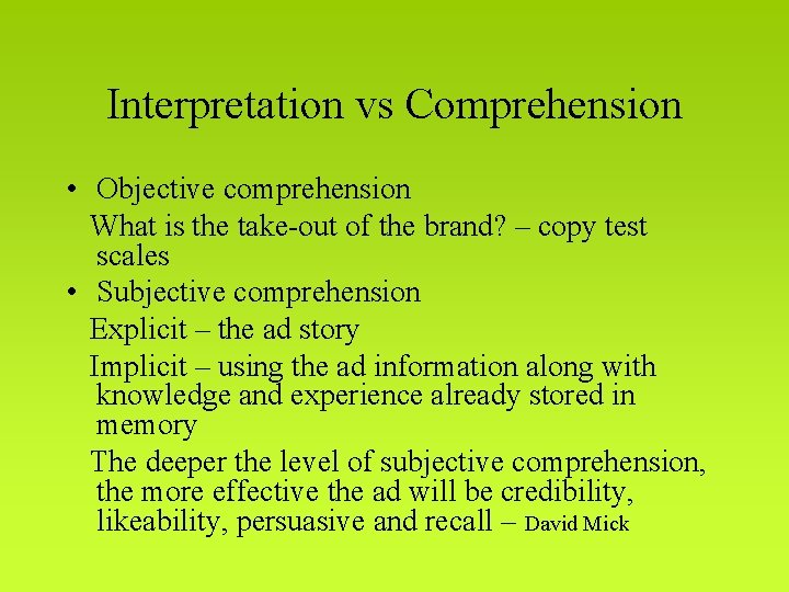 Interpretation vs Comprehension • Objective comprehension What is the take-out of the brand? –