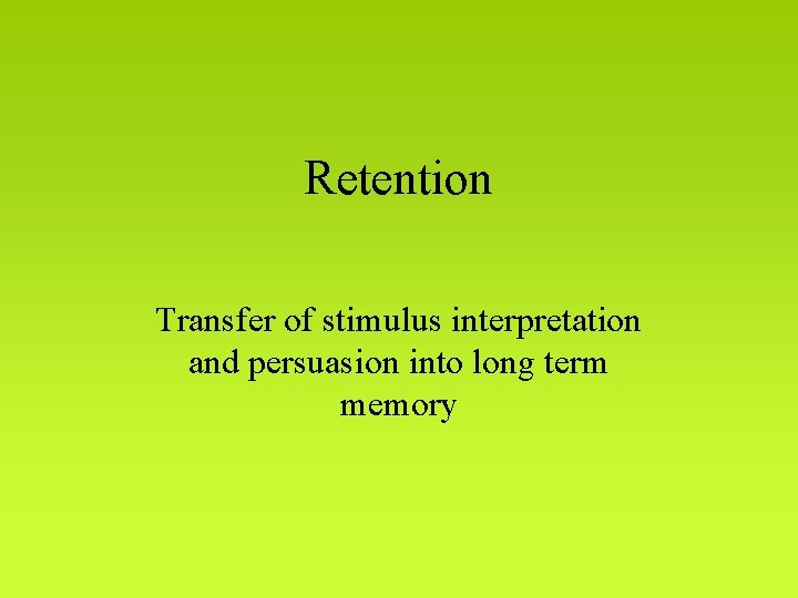 Retention Transfer of stimulus interpretation and persuasion into long term memory