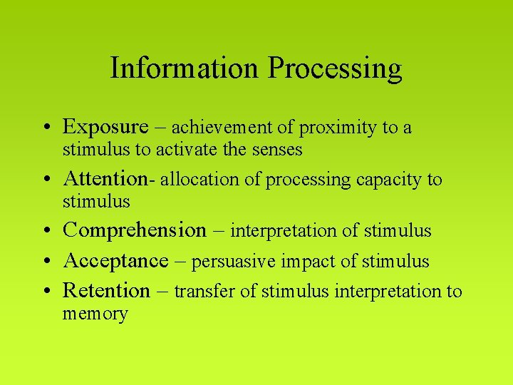 Information Processing • Exposure – achievement of proximity to a stimulus to activate the