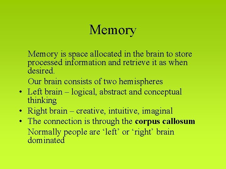 Memory is space allocated in the brain to store processed information and retrieve it