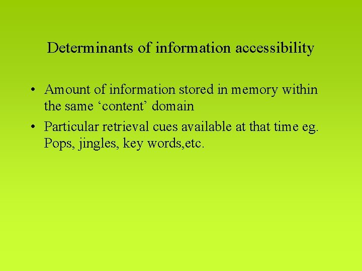 Determinants of information accessibility • Amount of information stored in memory within the same