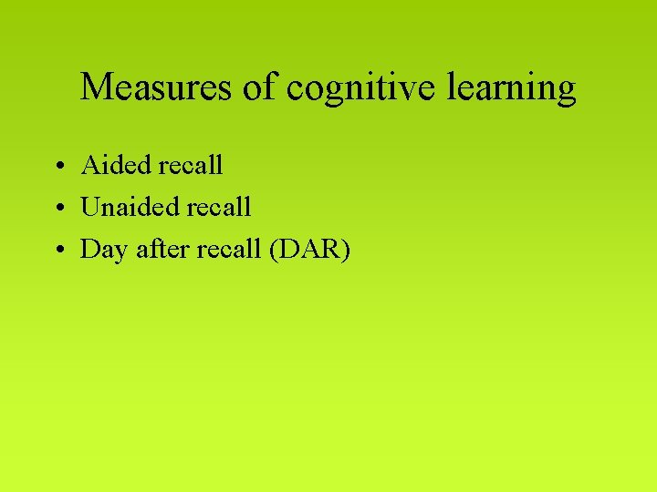 Measures of cognitive learning • Aided recall • Unaided recall • Day after recall