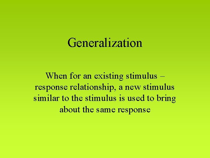 Generalization When for an existing stimulus – response relationship, a new stimulus similar to