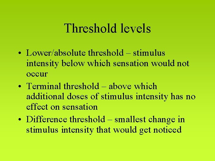 Threshold levels • Lower/absolute threshold – stimulus intensity below which sensation would not occur