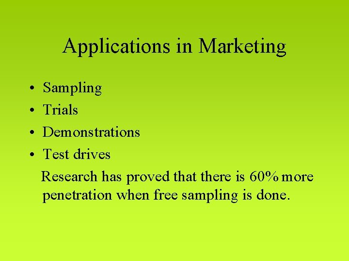 Applications in Marketing • • Sampling Trials Demonstrations Test drives Research has proved that