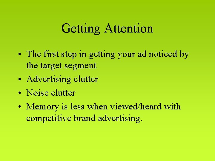 Getting Attention • The first step in getting your ad noticed by the target