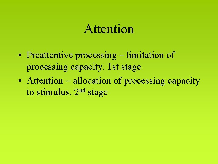 Attention • Preattentive processing – limitation of processing capacity. 1 st stage • Attention