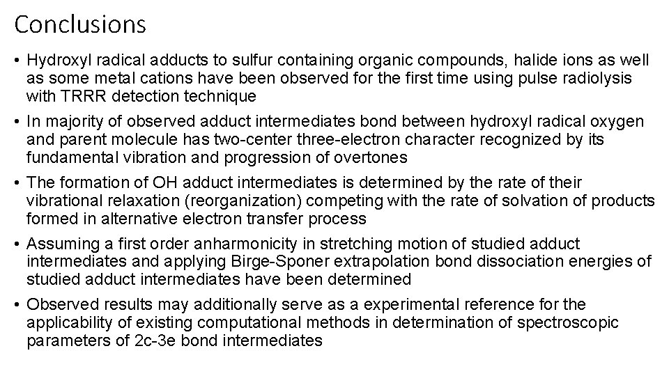 Conclusions • Hydroxyl radical adducts to sulfur containing organic compounds, halide ions as well