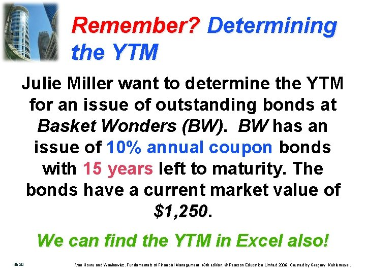 Remember? Determining the YTM Julie Miller want to determine the YTM for an issue