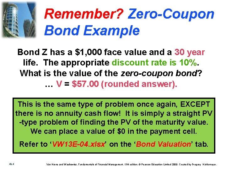Remember? Zero-Coupon Bond Example Bond Z has a $1, 000 face value and a