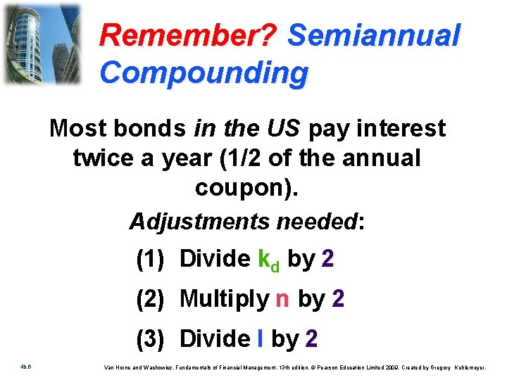 Remember? Semiannual Compounding Most bonds in the US pay interest twice a year (1/2
