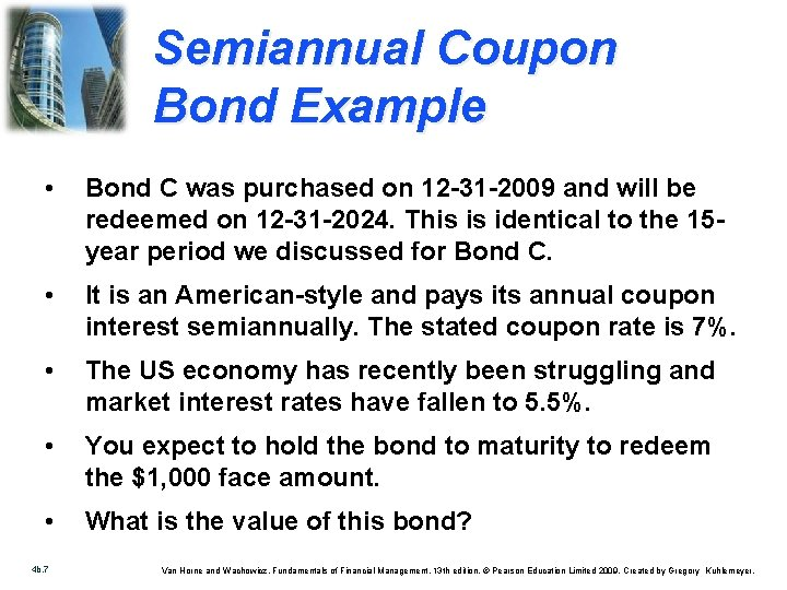 Semiannual Coupon Bond Example • Bond C was purchased on 12 -31 -2009 and