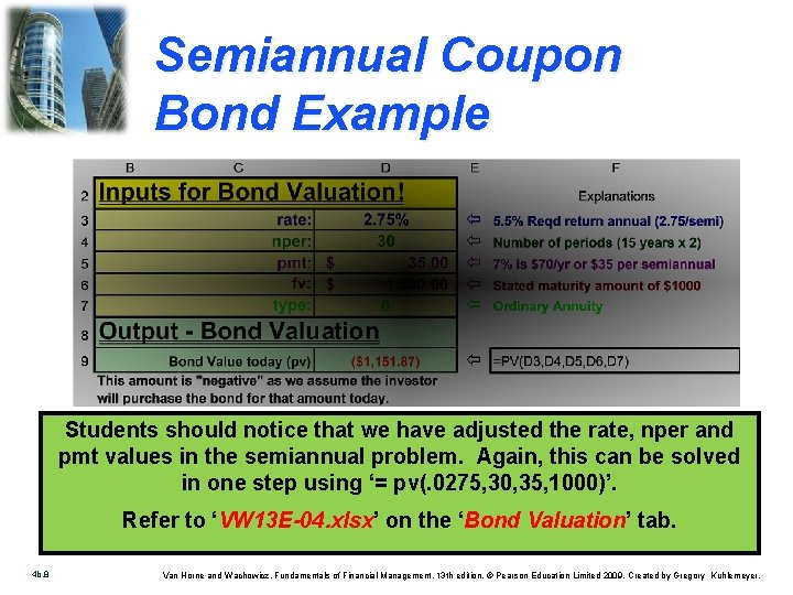 Semiannual Coupon Bond Example Students should notice that we have adjusted the rate, nper