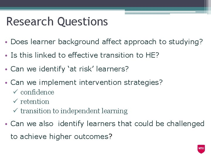 Research Questions • Does learner background affect approach to studying? • Is this linked